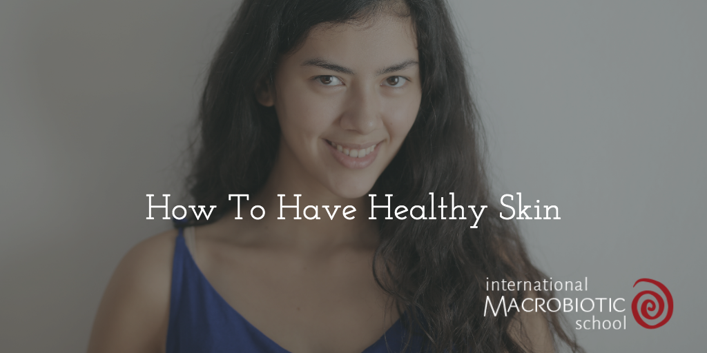How To Have Healthy Skin
